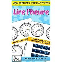 Mon premier livre d'activités - Lire l'heure (Apprendre c'est amusant t. 3) (French Edition)