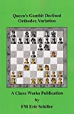 Queen's Gambit Declined Orthodox Variation: A Chess Works Publication-Eric Schiller