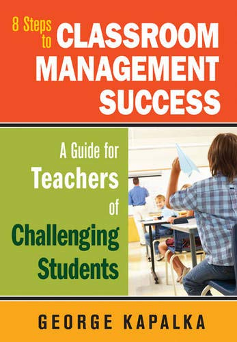 Eight Steps to Classroom Management Success: A Guide for Teachers of Challenging Students