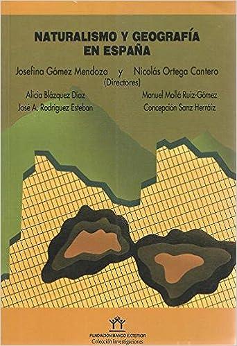 Naturalismo y geografía en España: Amazon.es: Josefina Gómez Mendoza, Nicolás Ortega Cantero: Libros