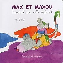 MAX ET MAXOU : LE MARAIS AUX MILLE COULEURS