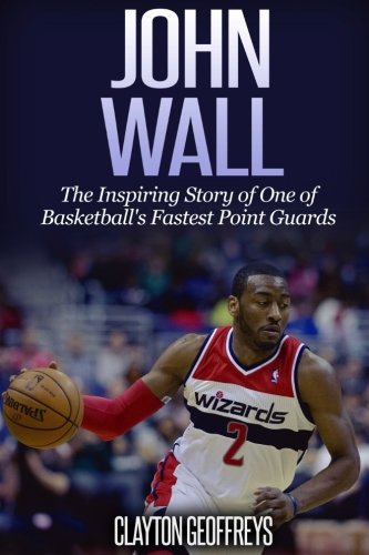 Guard Point - John Wall: The Inspiring Story of One of Basketball's Fastest Point Guards (Basketball Biography Books)