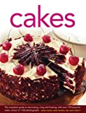img - for Cakes: The Complete Guide to Decorating, Icing and Frosting, With Over 170 Beautiful Cakes, Shown in 1150 Photographs book / textbook / text book