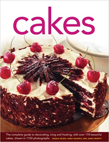 Cakes The Complete Guide To Decorating Icing And Frosting With