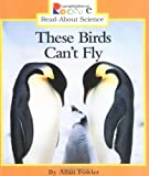 : These Birds Can't Fly (Rookie Read-About Science)