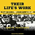 Their Life's Work: The Brotherhood of the 1970s Pittsburgh Steelers Audiobook by Gary M. Pomerantz Narrated by Paul Boehmer
