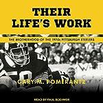 Their Life's Work: The Brotherhood of the 1970s Pittsburgh Steelers | Gary M. Pomerantz
