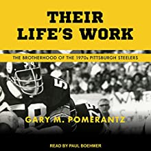 Their Life's Work: The Brotherhood of the 1970s Pittsburgh Steelers | Livre audio Auteur(s) : Gary M. Pomerantz Narrateur(s) : Paul Boehmer