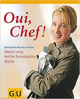 Oui Chef Meine Neue Leichte Franzosische Kuche Michaela Peters