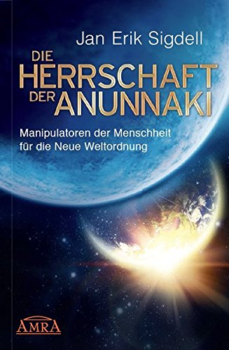 DIE HERRSCHAFT DER ANUNNAKI. Manipulatoren der Menschheit für die Neue Weltordnung Gebundenes Buch – 12. Januar 2016 Jan Erik Sigdell AMRA Verlag 3954472163 BODY