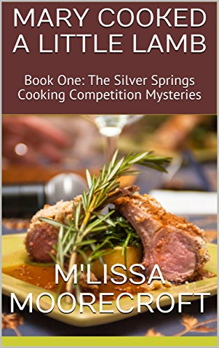 MARY COOKED A LITTLE LAMB: Book One: The Silver Springs Cooking Competition Mysteries by [Moorecroft, M'lissa]