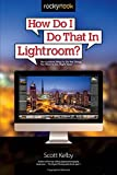 img - for How Do I Do That In Lightroom?: The Quickest Ways to Do the Things You Want to Do, Right Now! book / textbook / text book