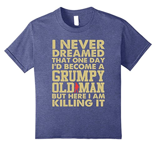 unisex-child-i-never-dreamed-that-one-day-id-become-a-grumpy-old-man-10-heather-blue