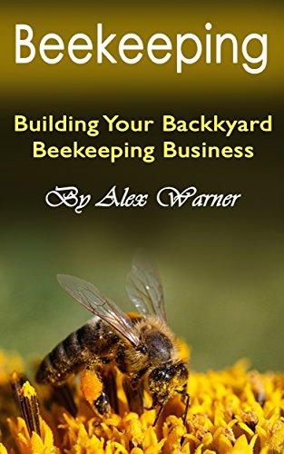 Beekeeping: Building Your Backyard Beekeeping Business by [Warner, Alex, Warner, Alex]