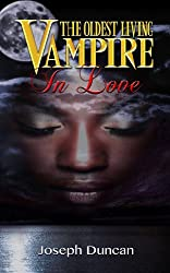 The Oldest Living Vampire In Love (The Oldest Living Vampire Saga Book 3)