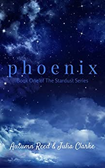 Phoenix: Book One of The Stardust Series by [Reed, Autumn, Clarke, Julia]