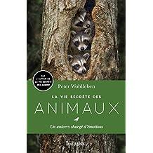 La vie secrète des animaux: Un univers chargé d'émotions (French Edition)