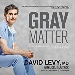 Gray Matter: A Neurosurgeon Discovers the Power of Prayer…One Patient at a Time | David I. Levy MD,Joel Kilpatrick - contributor