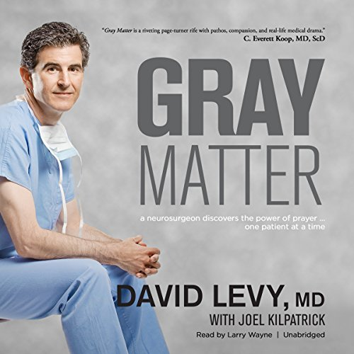 Gray Matter: A Neurosurgeon Discovers the Power of Prayer…One Patient at a Time Audiobook [Free Download by Trial] thumbnail