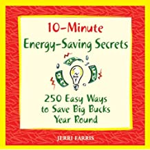 10-Minute Energy-Saving Secrets: 250 Ways to Save Big Bucks Year Round