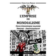 L'Emprise du Mondialisme: Crise économique majeure - Origine - Aboutissement (French Edition)