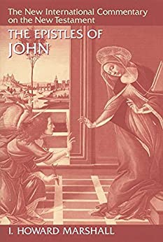 The Epistles of John (The New International Commentary on the New Testament) by [Marshall, I. Howard]