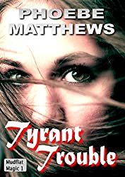 Tyrant Trouble (Mudflat Magic Book 1)