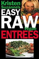 Kristen Suzanne's EASY Raw Vegan Entrees: Delicious & Easy Raw Food Recipes for Hearty & Satisfying Entrees Like Lasagna, Burgers, Wraps, Pasta, Ravioli, ... Breads, Crackers, Bars & Much More!