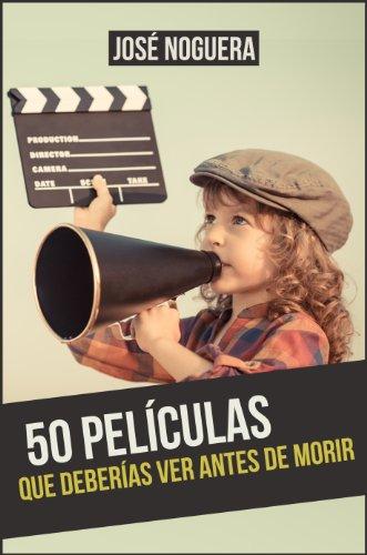 50 películas que deberías ver antes de morir (Spanish Edition) by [Noguera,