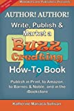 Author! Author! Write, Publish and Market How-To Books : Sell Your Books in Print, on Amazon, on Barnes and Noble and in the IBookstore, Mariaca-Sullivan, Katherine, 0989251454