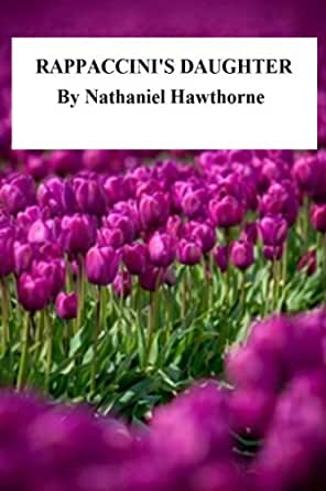 an analysis of rappaccinis daughter by nathaniel hawthorne Nathaniel hawthorne - rappaccini's daughter [nathaniel hawthorne] on amazon com free shipping on qualifying offers rappaccini's daughter is a short.