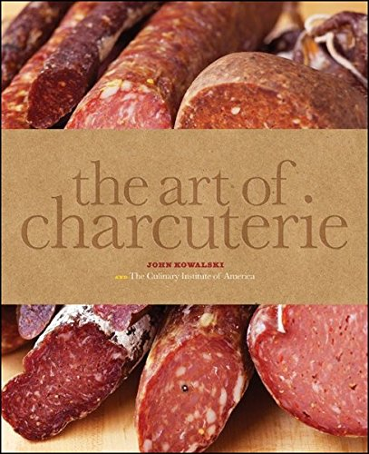 The Art of Charcuterie by The Culinary Institute of America, John Kowalski