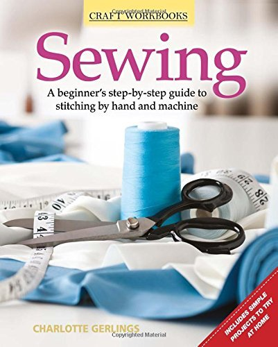 Sewing: A beginner's step-by-step guide to stitching by hand and machine (Craft...