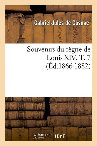 Download Souvenirs Du Regne de Louis XIV. T. 7 (Ed.1866-1882) (Histoire) (French Edition) PDF