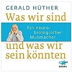 Was wir sind und was wir sein könnten: Ein neurobiologischer Mutmacher | Gerald Hüther