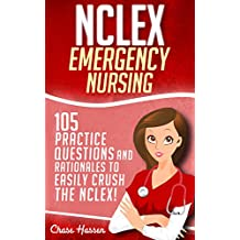 NCLEX: Emergency Nursing: 105 Practice Questions & Rationales to EASILY Crush the NCLEX Exam! (Nursing Review Questions and RN Comprehensive Content Guide, NCLEX-RN Trainer, Test Success)