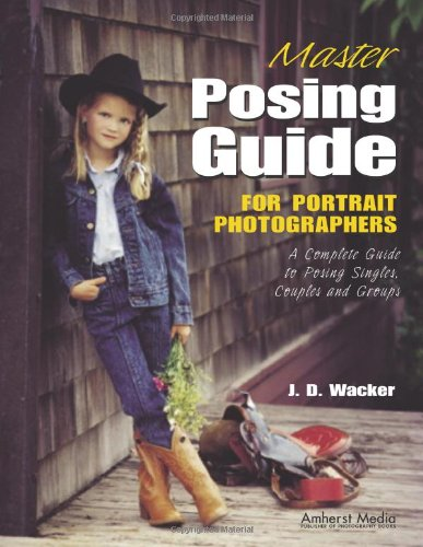 (Master Posing Guide for Portrait Photographers: A Complete Guide to Posing Singles, Couples and Groups)
