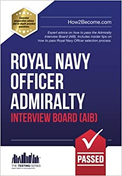 Book Royal Navy Officer Admiralty Interview Board (AIB): Expert advice on how to pass the Admiralty Interview Board (AIB). Includes insider tips on how to ... Officer Selection Process: 1 (Testing Series)