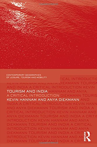 Tourism and India: A Critical Introduction (Contemporary Geographies of Leisure, Tourism and Mobility)