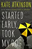 Image of Started Early, Took My Dog: A Novel (Jackson Brodie (4))