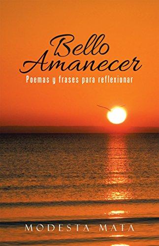 Bello Amanecer Poemas Y Frases Para Reflexionar Spanish Edition