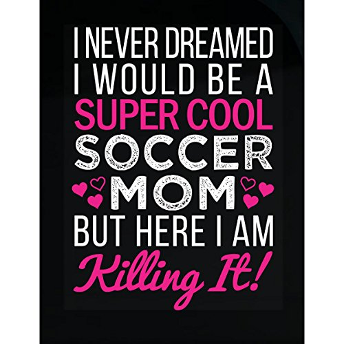 I Never Dreamed I Would Be A Super Cool Soccer Mom Gift - Sticker