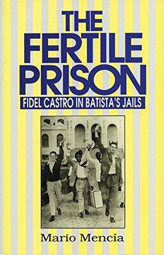 Fertile Prison: Fidel Castro in Batista's Prisons (Fidel Castro in Batista's Jails)