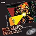 Radio Crimes: Dick Barton - Special Agent! Radio/TV Program by Edward J. Mason Narrated by  uncredited