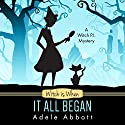 Witch Is When It All Began (A Witch P.I. Mystery): A Witch P.I. Mystery Audiobook by Adele Abbott Narrated by Hannah Platts