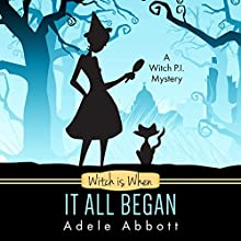 Witch Is When It All Began : A Witch P.I. Mystery Audiobook by Adele Abbott Narrated by Hannah Platts