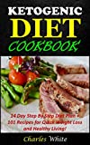 Ketogenic Diet Cookbook: 14 Day Step By Step Diet Plan + 101 Recipes for Quick Weight Loss and Healthy Living! (ketogenic cookbook, ketogenic recipes, weight loss, dieting, healthy living)