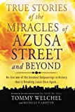 True Stories of the Miracles of Azusa Street and Beyond: Re-live One of The Greastest Outpourings in History that is Breaking Loose Once Again by Tommy Welchel (2013-09-17)