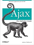 Ajax: The Definitive Guide: Interactive Applications for the Web