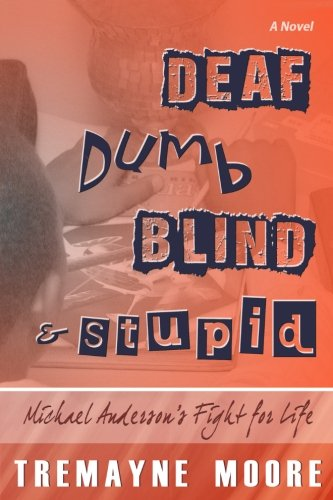 Books : Deaf, Dumb, Blind & Stupid: Michael Anderson's Fight For Life